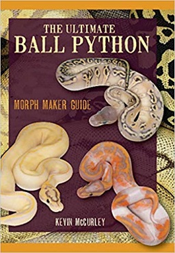 The Ultimate Ball Python: Morph Maker Guide by Kevin McCurley